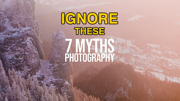 7 Photography MYTHS & Misconceptions to IGNORE (VIDEO)