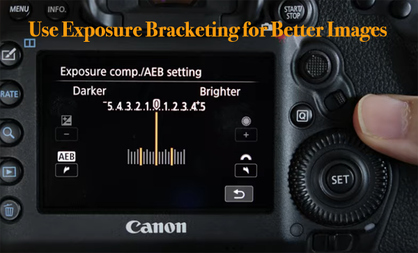 Photo Basics: Use Exposure Bracketing to Capture More Compelling Photos (VIDEO)