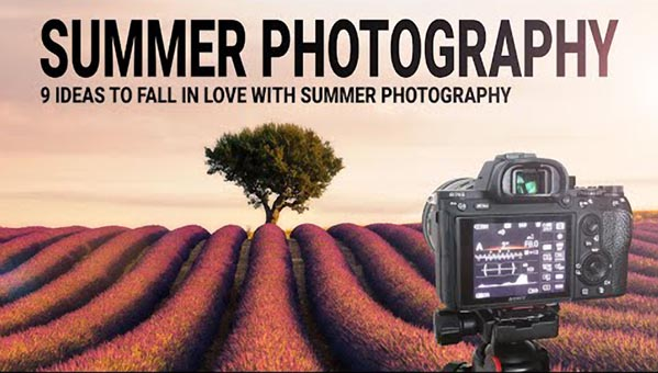 9 Top Tips for Summer Travel & Nature Photos (VIDEO)