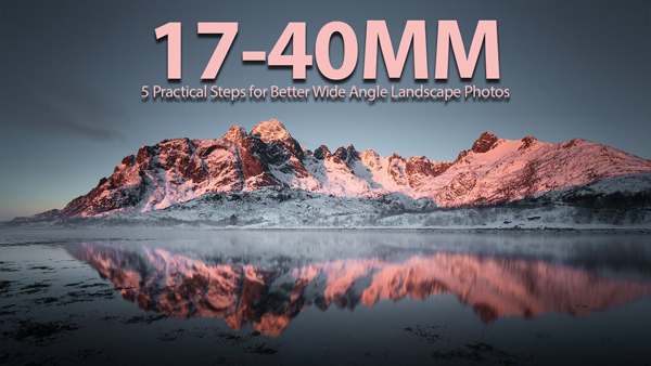 5 Tips for Better Travel & Nature Photographs with a Wide-Angle Zoom Lens